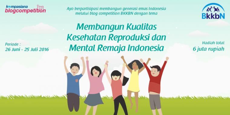 Blog Competition Ayo Membangun Kualitas Kesehatan Reproduksi Dan Mental Remaja Indonesia Kompasiana Com