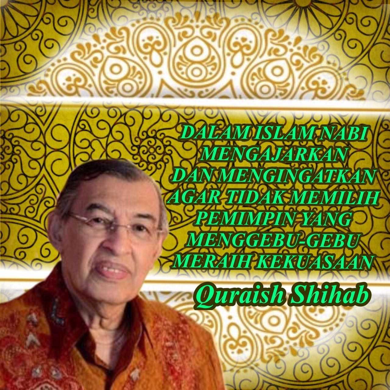 Quraish Shihab Jangan Pilih Pemimpin Yang Menggebu Gebu Ingin