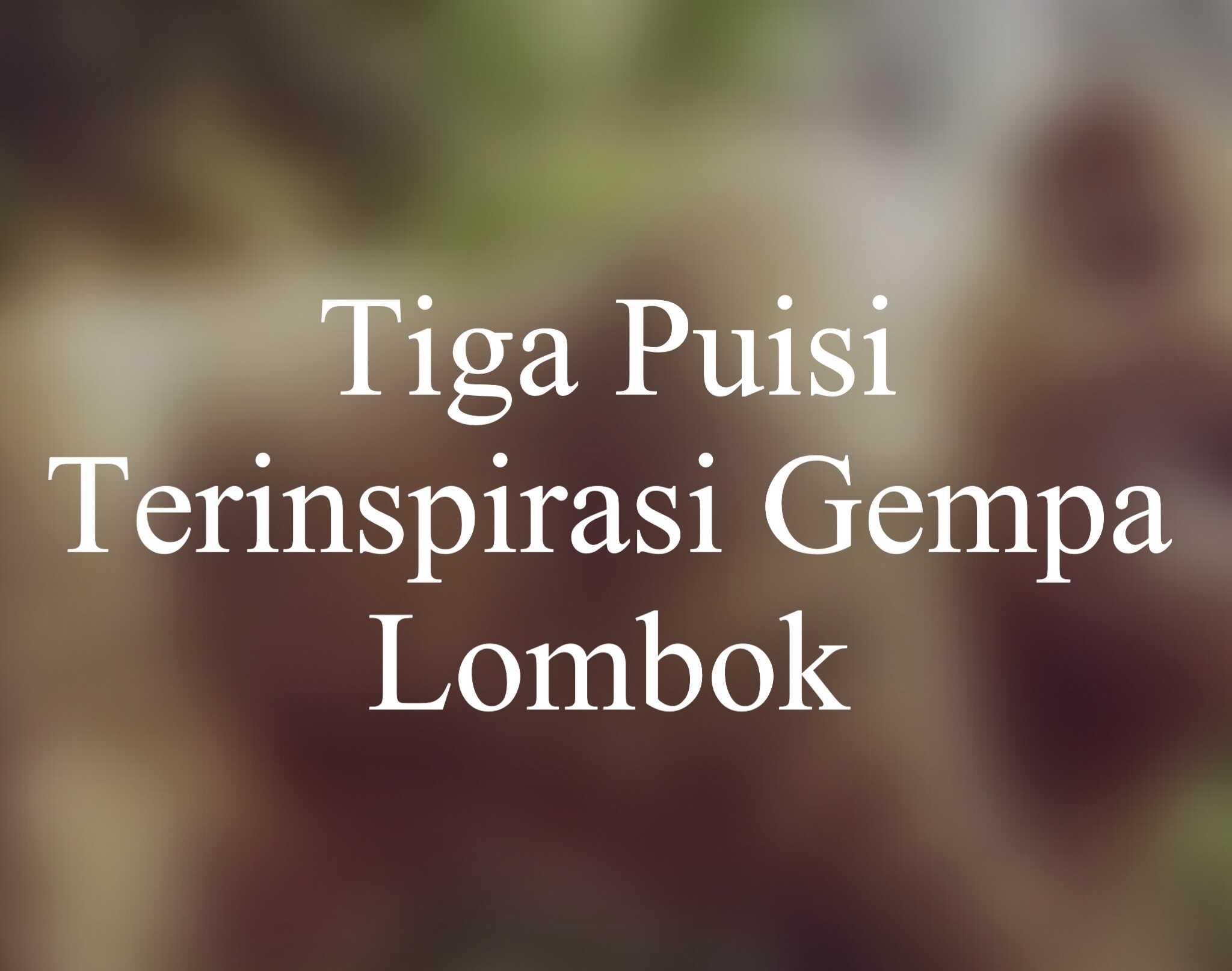 Tiga Puisi Terinsipirasi Dari Gempa Lombok Oleh Berty Sinaulan