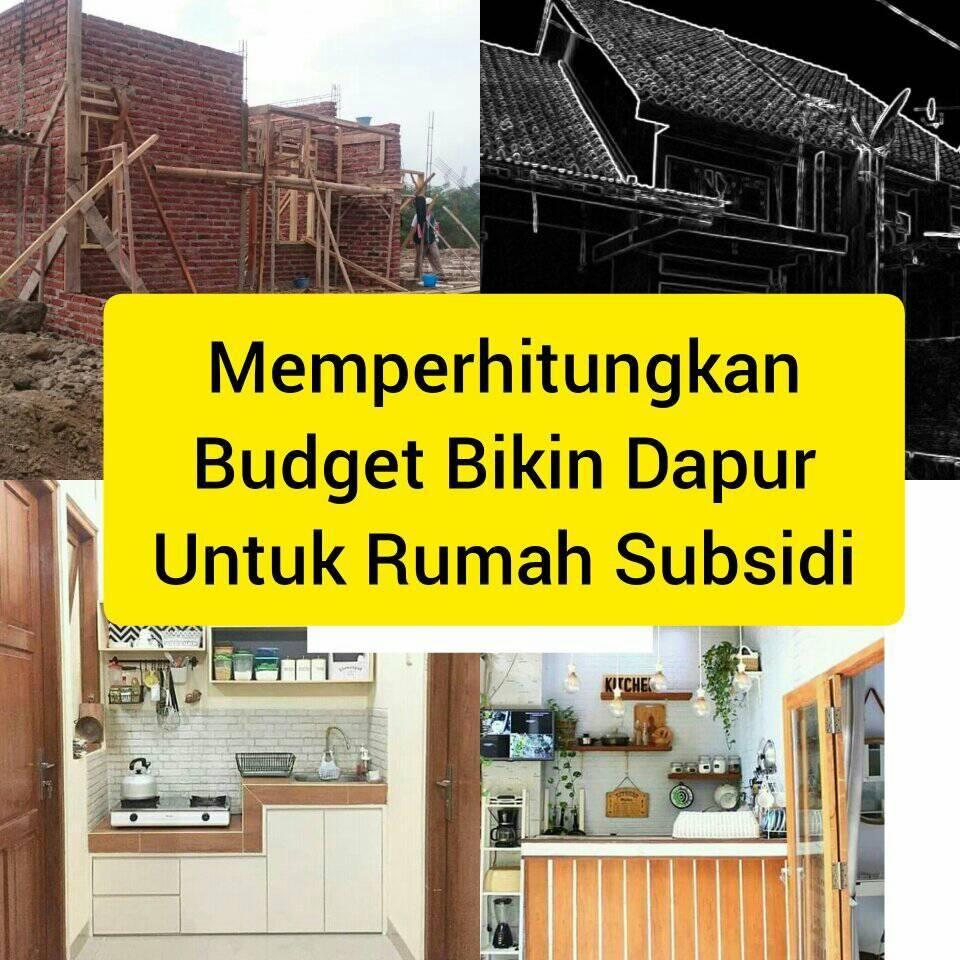 Memperhitungkan Budget Bikin Dapur Rumah Subsidi Halaman 1 Kompasiana Com