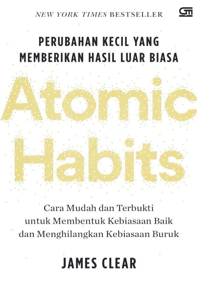 Review Buku Atomic Habits Perubahan Kecil Yang Memberikan Hasil Luar Biasa Karya James Clear Halaman All Kompasiana Com