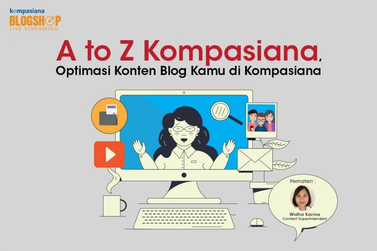 A to Z Kompasiana, Optimasi Konten Blog Kamu di Kompasiana!
