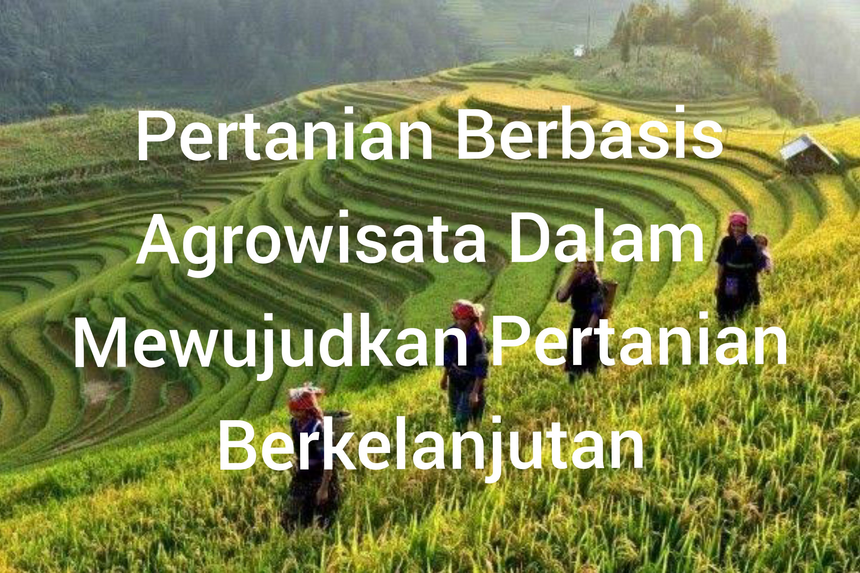 Pertanian Berbasis Agrowisata Dalam Mewujudkan Pertanian